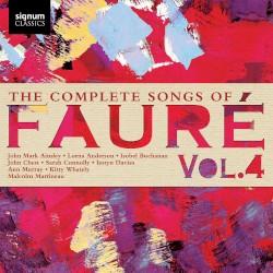 The Complete Songs of Fauré, Vol. 4 by Fauré ;   John Mark Ainsley ,   Lorna Anderson ,   Isobel Buchanan ,   John Chest ,   Sarah Connolly ,   Iestyn Davies ,   Ann Murray ,   Kitty Whately ,   Malcolm Martineau