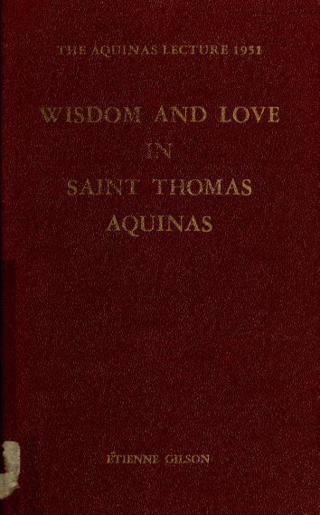 Wisdom and love in Saint Thomas Aquinas by Étienne Gilson